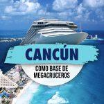 Cancún Como Base De Megacruceros