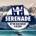 El Serenade of the Seas Vuelve A Alaska